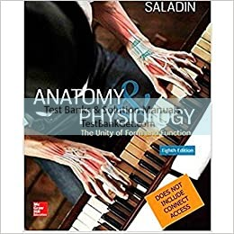 Test Bank ( Complete Download ) for Anatomy And Physiology The Unity Of Form And Function | 8th Edition | Saladin | ISBN: 9781259277726