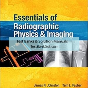 Test Bank ( Complete Download ) For Essentials of Radiographic Physics and Imaging | 2nd Edition | James Johnston | Terri L. Fauber | ISBN: 9780323339667