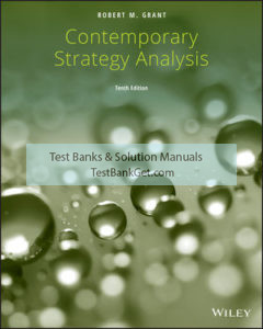 Solution Manual ( Complete Download ) For Contemporary Strategy Analysis | 10th Edition | Robert M. Grant | ISBN: 9781119495673