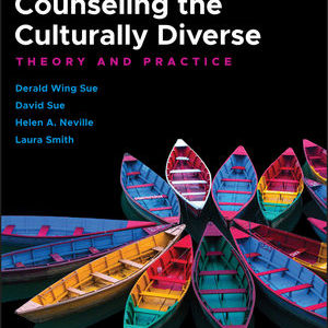 Solution Manual ( Complete Download ) For Counseling the Culturally Diverse: Theory and Practice | 8th Edition | Derald Wing Sue | David Sue | Helen A. Neville | Laura Smith | ISBN: 9781119448280