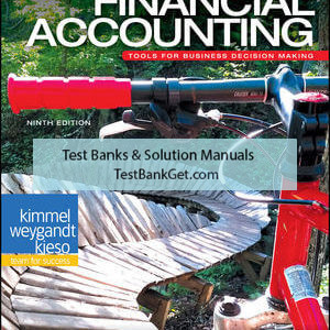 Solution Manual ( Complete Download ) For Financial Accounting: Tools for Business Decision Making   9th Edition   Paul D. Kimmel   Jerry J. Weygandt   Donald E. Kieso   ISBN: 9781119493563