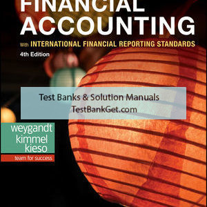 Solution Manual ( Complete Download ) For Financial Accounting with International Financial Reporting Standards   4th Edition   Jerry J. Weygandt   Paul D. Kimmel   Donald E. Kieso   ISBN: 9781119503408