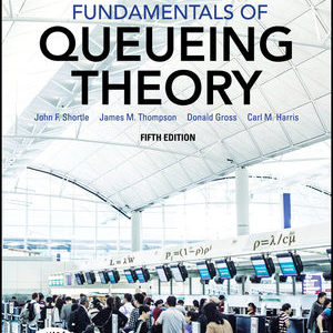Solution Manual ( Download only ) For Fundamentals of Queueing Theory | 5th Edition | John F. Shortle | James M. Thompson | Donald Gross | Carl M. Harris | ISBN: 9781118943533