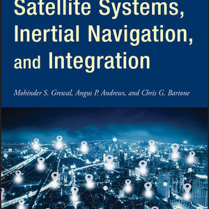 Solution Manual ( Complete Download ) For Global Navigation Satellite Systems, Inertial Navigation, and Integration   4th Edition   Mohinder S. Grewal   Angus P. Andrews   Chris G. Bartone