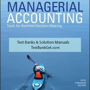 Solution Manual ( Complete Download ) For Managerial Accounting: Tools for Business Decision-Making   5th Canadian Edition   Jerry J. Weygandt   Paul D. Kimmel   Donald E. Kieso   Ibrahim M. Aly   ISBN: 9781119404057