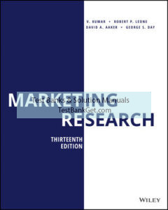 Solution Manual ( Complete Download ) For Marketing Research | 13th Edition | V. Kumar | Robert P. Leone | David A. Aaker | George S. Day | ISBN: 9781119497493