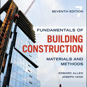 Solution Manual ( Download only ) Fundamentals of Building Construction: Materials and Methods | 7th Edition | Edward Allen | Joseph Iano
