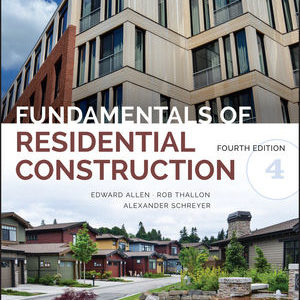 Solution Manual ( Complete Download ) Fundamentals of Residential Construction | 4th Edition | Edward Allen | Rob Thallon | Alexander C. Schreyer