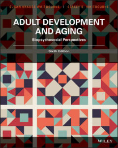 Test Bank ( Complete Download ) For Adult Development and Aging: Biopsychosocial Perspectives | 6th Edition | Susan K. Whitbourne | Stacey B. Whitbourne