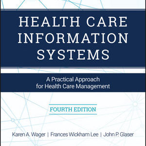 Test Bank ( Complete Download ) For Health Care Information Systems: A Practical Approach for Health Care Management | 4th Edition | Karen A. Wager | Frances W. Lee | John P. Glaser