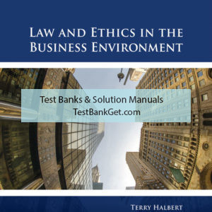 Test Bank ( Complete Download ) For Law and Ethics in the Business Environment   9th Edition   Terry Halbert   Elaine Ingulli ISBN-10: 1337627585   ISBN-13: 9781337627580