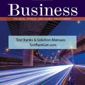 Test Bank ( Complete Download ) for Business: It is Legal, Ethical, and Global Environment | 11th Edition | Marianne M. Jennings ISBN-10: 1337103608 | ISBN-13: 9781337103602