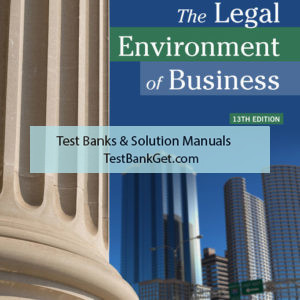 Test Bank ( Complete Download ) For The Legal Environment of Business | 13th Edition | Roger E. Meiners | Al H. Ringleb | Frances L. Edwards ISBN-10: 1337095516 | ISBN-13: 9781337095518