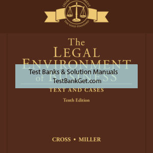 Test Bank ( Complete Download ) For The Legal Environment of Business: Text and Cases | 10th Edition | Frank B. Cross | Roger LeRoy Miller ISBN-10: 1337093831 | ISBN-13: 9781337093835