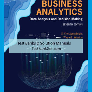 Solution Manual ( Complete Download ) For Business Analytics: Data Analysis & Decision Making | 7th Edition | S. Christian Albright | Wayne L. Winston | ISBN-10: 035711003X | ISBN-13: 9780357110034