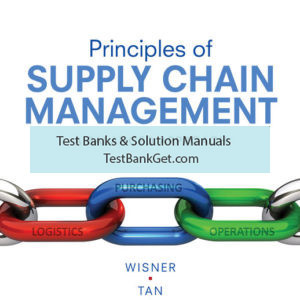 Test Bank ( Complete Download ) For Principles of Supply Chain Management: A Balanced Approach   5th Edition   Joel D. Wisner   Keah-Choon Tan   G. Keong Leong ISBN-10: 1337617113   ISBN-13: 9781337617116