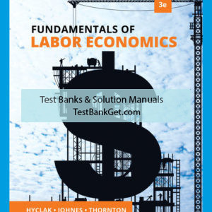 Test Bank ( Download only ) For Fundamentals of Labor Economics | 3rd Edition | Thomas Hyclak | Geraint Johnes | Robert Thornton ISBN-10: 035713396X | ISBN-13: 9780357133965