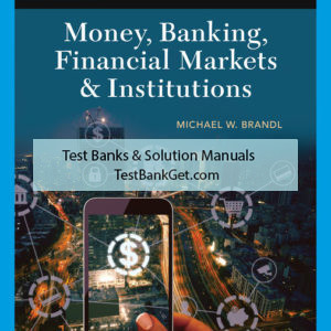 Test Bank ( Download only ) For Money, Banking, Financial Markets & Institutions   2nd Edition   Michael Brandl ISBN-10: 1337904759   ISBN-13: 9781337904759