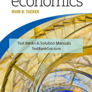 Solution Manual ( Complete Download ) For Survey of Economics | 10th Edition | Irvin B. Tucker | ISBN-10: 1337111546 | ISBN-13: 9781337111546