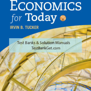 Test Bank ( Complete Download ) for Economics for Today | 10th Edition | Irvin B. Tucker ISBN-10: 1337622265 | ISBN-13: 9781337622264