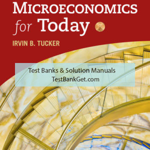 Test Bank ( Complete Download ) For Microeconomics for Today | 10th Edition | Irvin B. Tucker ISBN-10: 133762229X | ISBN-13: 9781337622295