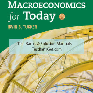 Solution Manual ( Complete Download ) for Macroeconomics for Today | 10th Edition | Irvin B. Tucker | ISBN-10: 1337622281 | ISBN-13: 9781337622288