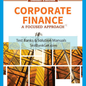 Solution Manual ( Complete Download ) for Corporate Finance: A Focused Approach   7th Edition   Michael C. Ehrhardt   Eugene F. Brigham   ISBN-10: 133791018X   ISBN-13: 9781337910187