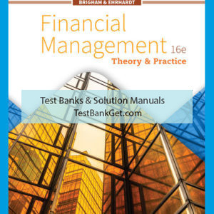 Test Bank ( Complete Download ) For Financial Management: Theory & Practice | 16th Edition | Eugene F. Brigham | Michael C. Ehrhardt ISBN-10: 1337909645 | ISBN-13: 9781337909648