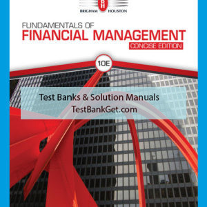 Solution Manual ( Complete Download ) For Fundamentals of Financial Management, Concise Edition   10th Edition   Eugene F. Brigham   Joel F. Houston   ISBN-10: 1337910961   ISBN-13: 9781337910965