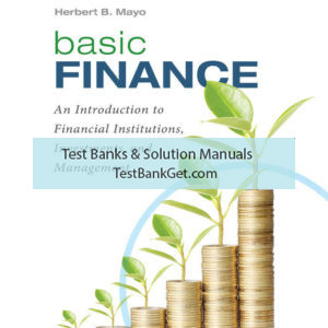Solution Manual ( Complete Download ) For Basic Finance: An Introduction to Financial Institutions, Investments, and Management | 12th Edition | Herbert B. Mayo | ISBN-10: 0357044266 | ISBN-13: 9780357044261