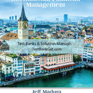 Test Bank ( Complete Download ) For International Financial Management | 13th Edition | Jeff Madura ISBN-10: 1337270024 | ISBN-13: 9781337270021