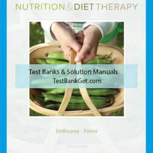 Test Bank ( Complete Download ) For Nutrition and Diet Therapy | 10th Edition | Linda Kelley DeBruyne | Kathryn Pinna | Eleanor Noss Whitney | ISBN-10: 0357039890 | ISBN-13: 9780357039892