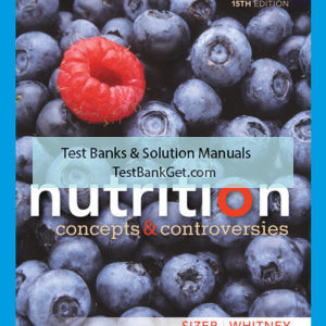 Test Bank ( Complete Download ) For Nutrition: Concepts and Controversies | 15th Edition | Frances Sizer | Eleanor Noss Whitney | ISBN-10: 0357045467 | ISBN-13: 9780357045466