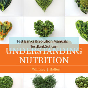 Test Bank ( Complete Download ) for Understanding Nutrition |15th Edition | Eleanor Noss Whitney | Sharon Rady Rolfes | ISBN-10: 1337556238 | ISBN-13: 9781337556231