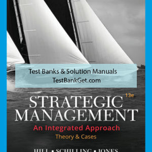 Solution Manual ( Complete Download ) Strategic Management: Theory & Cases: An Integrated Approach   13th Edition   Charles W. L. Hill   Melissa A. Schilling   Gareth R. Jones   ISBN-10: 1337914126   ISBN-13: 9781337914123