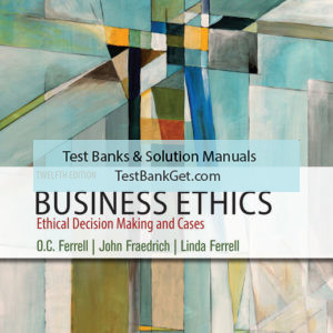 Test Bank ( Complete Download ) for Business Ethics: Ethical Decision Making & Cases  12th Edition   O. C. Ferrell   John Fraedrich   Linda Ferrell