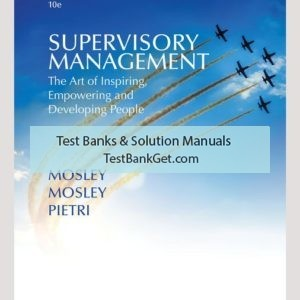 Test Bank ( Complete Download ) for Supervisory Management: The Art of Inspiring, Empowering, and Developing |10th Edition | Donald C. Mosley | Don C. Mosle Jr. | Paul H. Pietri
