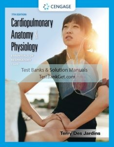 Test Bank ( Complete Download ) for Cardiopulmonary Anatomy & Physiology: Essentials of Respiratory Care | 7th Edition | Terry Des Jardins | ISBN-10: 1337794937 | ISBN-13: 9781337794930