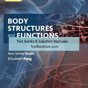 Test Bank ( Complete Download ) for Body Structures and Functions Updated | 13th Edition | Ann Senisi Scott | Elizabeth Fong | ISBN-10: 0357022351 | ISBN-13: 9780357022351