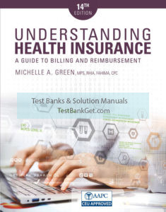 Test Bank ( Complete Download ) for Understanding Health Insurance: A Guide to Billing and Reimbursement   14th Edition   Michelle Green   ISBN-10: 1337554286   ISBN-13: 9781337554282