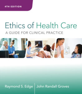 Test Bank ( Complete Download ) for Ethics of Health Care: A Guide for Clinical Practice | 4th Edition | Raymond S. Edge | J. Randall Groves | ISBN-10: 1305118855 | ISBN-13: 9781305118850