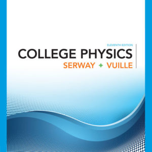 Solution Manual ( Complete Download ) for College Physics   11th Edition   Raymond A. Serway   Chris Vuille