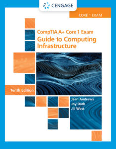 Solution Manual (Complete Download) for CompTIA A+ Core 1 Exam: Guide to Computing Infrastructure |10th Edition | Jean Andrews | Jill West | Joy Dark