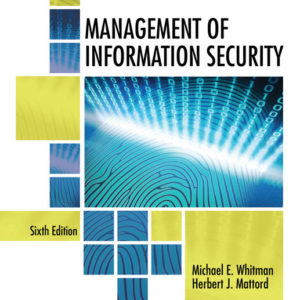 Test Bank(Complete Download) for Management of Information Security|6th Edition | Michael E. Whitman|Herbert J. Mattord| ISBN-10: 1337405744| ISBN-13: 9781337405744