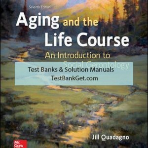 Solution Manual ( Complete Download ) For Aging and the Life Course: An Introduction to Social Gerontology | 7th Edition | Jill Quadagno | ISBN10: 1259870448 | ISBN13: 9781259870446