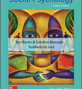 Solution Manual ( Complete Download ) For Exploring Social Psychology 8th Edition | David Myers | ISBN10: 1259880885 | ISBN13: 9781259880889