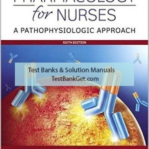 Test Bank ( Complete Download ) For Pharmacology For Nurses A Pathophysiological Approach | 6th Edition | Michael P. Adams | Norman Holland | Carol Urban | ISBN: 9780135218334