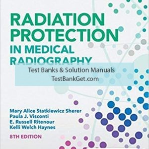 Test Bank ( Complete Download ) For Radiation Protection in Medical Radiography   8th Edition Mary Alice Statkiewicz Sherer   Paula J. Visconti   E. Russell Ritenour   Kelli Welch Haynes