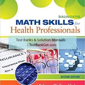 Test Bank ( Complete Download ) For Saunders Math Skills for Health Professionals   2nd Edition   Rebecca Hickey   ISBN: 9780323322485