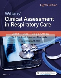 Test Bank ( Complete Download ) For Wilkins' Clinical Assessment in Respiratory Care | 8th Edition | Hickey | ISBN: 9780323416351